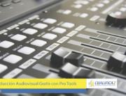 Descubre el Curso de Producción Audiovisual Gratis con Pro Tools